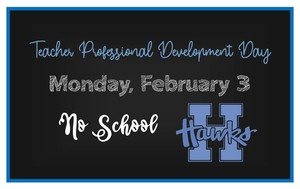 No School Monday, Feb. 3 - Teacher Professional Development Day